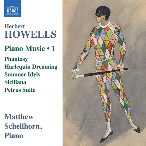 HOWELLS, H.: Piano Music, Vol. 1 - Phantasy / Harlequin Dreaming / Summer Idyls / Siciliana / Petrus Suite (Schellhorn)