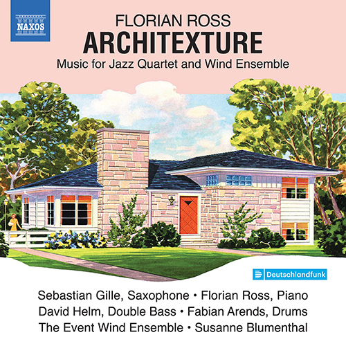 ROSS, F.: Architexture - Music for Jazz Quartet and Wind Ensemble (S. Gille, F. Ross, Helm, Arends, The Event Wind Ensemble, Blumenthal)
