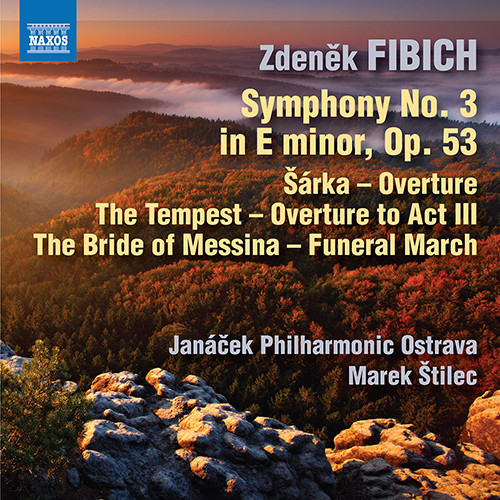FIBICH, Z.: Orchestral Works, Vol. 5 - Symphony No. 3 / Overtures / The Bride of Messina: Funeral March (Janáček Philharmonic, Štilec)